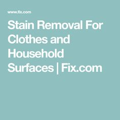 Stain Removal For Clothes and Household Surfaces | Fix.com