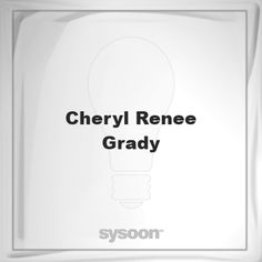 Cheryl Renee Grady: Page about Cheryl Renee Grady #member #website #sysoon #about
