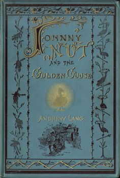 Johnny Nut and the Golden Goose. Translated to English by Andrew Lang from Charles Deulin. Longmans, Green, and Co, London, 1887.