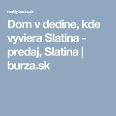 Dom v dedine, kde vyviera Slatina - predaj, Slatina | burza.sk