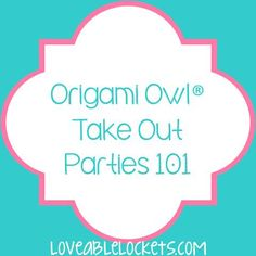 Origami Owl Take Out Parties 101!  http://loveablelockets.com - Kayla Scully, Mentor #14951 - http://kaylascully.origamiowl.com