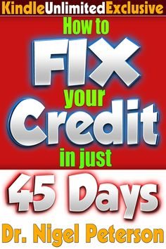 How to Fix Your Credit in 45 Days or Less: Understanding Credit Score, What is Debt, Bad Credit, Free Credit Reports, Credit Repair, Secured Credit Cards, and Loans for Bad Credit by Dr. Nigel Peterson  Link: http://amzn.com/B00M6W4J34