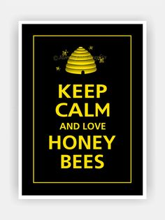 Keep Calm and LOVE HONEY BEES Print 5x7 (Black with Sunflower featured--56 colors to choose from) via Etsy