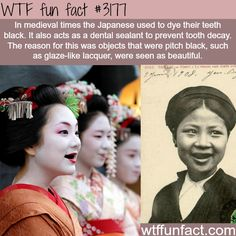 medieval japanese people dye their teeth black WTF Facts : funny, interesting & weird factsWTF Facts : funny, interesting & weird facts Wtf Fun Facts, True Facts, Funny Facts, Random Facts, Weird History Facts, Random Stuff, Strange Facts, Daily Facts, Strange History