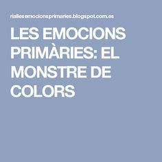 LES EMOCIONS PRIMÀRIES: EL MONSTRE DE COLORS
