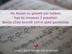 Als Mozart nu geleefd zou hebben, had hij minstens 3 etiketten!  Beetje zZiep bevindt zich in goed gezelschap.  zZiep.nl - Als ik het kan, kan jij het ook!