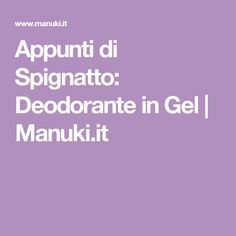Appunti di Spignatto: Deodorante in Gel | Manuki.it