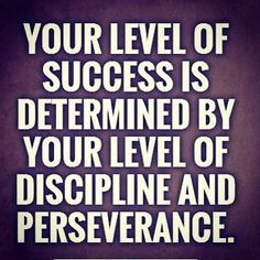 Your level of success is determined by your level of discipline and perseverance. Your level of success is determined by your level of discipline and perseverance. Good Life Quotes, Success Quotes, Great Quotes, Quotes To Live By, Me Quotes, Motivational Quotes, Inspirational Quotes About Success, The Words, Perseverance Quotes