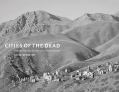 Cities of the Dead: The Ancestral Cemeteries of Kyrgyzstan by Margaret W. Morton