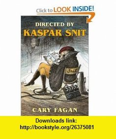 Directed by Kaspar Snit (9780887767531) Cary Fagan , ISBN-10: 0887767532  , ISBN-13: 978-0887767531 ,  , tutorials , pdf , ebook , torrent , downloads , rapidshare , filesonic , hotfile , megaupload , fileserve