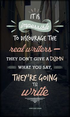 it's impossible to discourage the real writers #type #typography #quote