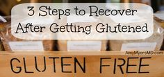 If you are gluten intolerant or have celiac disease here are Dr. Myers' 3 Steps to Recover After Getting Glutened.