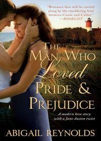 The Man Who Loved Pride & Prejudice by Abigail Reynolds
