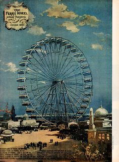 - The Ferris Wheel was introduced at the World's Columbian Exposition in Chicago, IL. With a height of metres ft) it was the largest attraction at the World's Columbian Exposition in Chicago, Illinois. Poster Ads, Advertising Poster, Poster Prints, Print Ads, Vintage Advertisements, Vintage Ads, Wheel In The Sky, World's Columbian Exposition, Office Prints