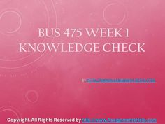 Top your class in just few simple steps be a part of http://www.AssignmenteHelp.com/ and learn courses like BUS 475 Week 1 Knowledge Check Complete Assignment Help. Who says success doesn't come easy? It does. All you want to know is where to be.