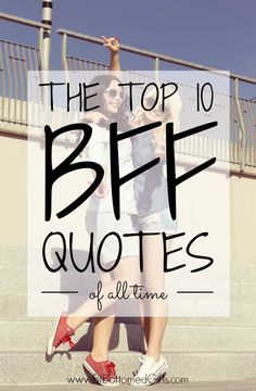 We've got the top BFF quotes of all time right here! These are the best quotes ever :)