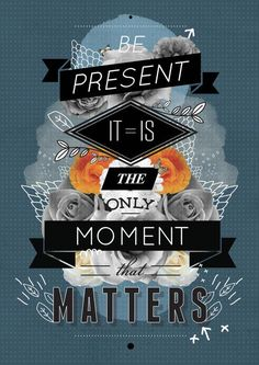 Be present, it is the only moment that matter word art print poster black white motivational quote inspirational words of wisdom motivationmonday Scandinavian fashionista fitness inspiration motivation typography home decor
