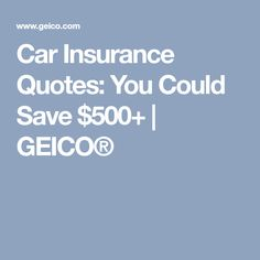 Geico Online Quote Car Insurance Quotes You Could Save $500  Geico®  Auto Care .