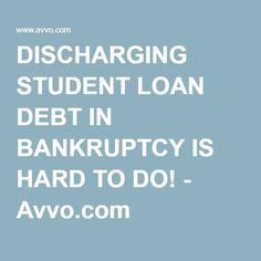 DISCHARGING STUDENT LOAN DEBT IN BANKRUPTCY IS HARD TO DO! - Avvo.com