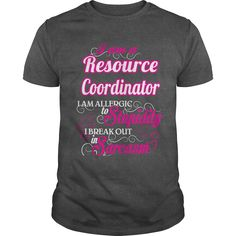 I Am A Resource Coordinator , I Am Allergic To Stupidity, I Break Out In Sarcasm T-Shirt, Hoodie Resource Coordinator
