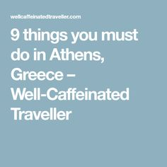 9 things you must do in Athens, Greece – Well-Caffeinated Traveller
