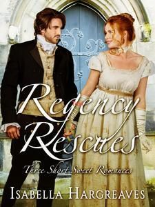 Regency Rescues: Three Short Sweet Romances by Isabella Hargreaves | Angus & Robertson Bookworld | eBooks