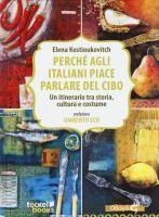 Perchè agli italiani piace parlare del cibo: un itinerario tra storia, cultura e costume / Elena Kostioukovitch