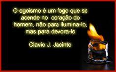 Pr C. J. Jacinto: Sobre o Fogo do Egoismo