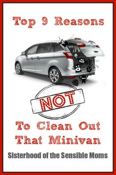 Top 9 Reasons To Clean Out That Minivan Sisterhood of the Sensible Moms