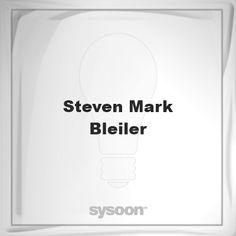 Steven Mark Bleiler: Page about Steven Mark Bleiler #member #website #sysoon #about