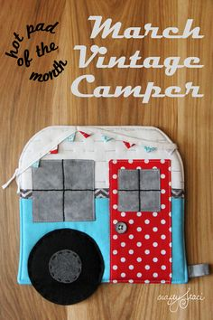 Hot Pad of the Month - March Vintage Camper from Crafty Staci --- as we know, in Sandra's weird and wacky world, hotpad is typo for zippy, and this will make a FINE zippy :)