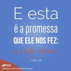 """""""E esta é a promessa que ele nos fez: a vida eterna."""" (1 João 2:25)"""