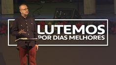 LUTEMOS POR DIAS MELHORES | Ricardo Gondim