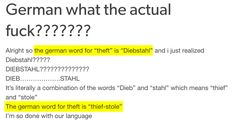 "A thief stole your break bread? Then we just call it ""theft""! The post 27 things people wonder about learning German as a foreign language, but you do not appeared first on Woman Casual - Life Quotes Funny Quotes, Life Quotes, Funny Memes, Jokes, Hilarious, Languages Online, Learn German, Learn French, Tumblr Posts"