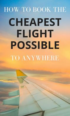 How To Book The Cheapest Flight Possible To Anywhere In The World Using Our Tips & Hacks!