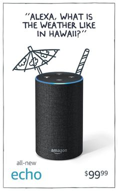 Promoted: Just ask Alexa to book a flight, create a packing checklist or find out the current weather anywhere in the world. The Amazon Echo, starting at $49.99.
