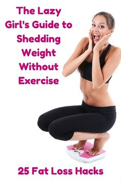 """THE LAZY GIRL'S GUIDE TO SHEDDING WEIGHT WITHOUT EXERCISE"" 25 FAT LOSS HACKS!"