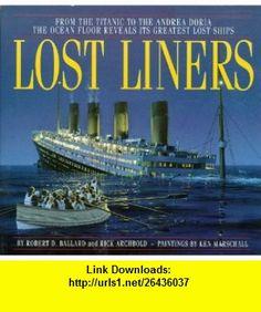 Lost Liners (9780786883844) Robert D. Ballard, Rick Archbold, Ken Marschall , ISBN-10: 0786883847  , ISBN-13: 978-0786883844 ,  , tutorials , pdf , ebook , torrent , downloads , rapidshare , filesonic , hotfile , megaupload , fileserve