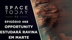 Opportunity Irá Explorar Ravina em Marte - Space Today TV Ep.468