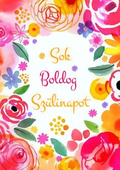 Sok Boldog Szülinapot! www.leplap.hu Margaret Berg Art Happy Brithday, Name Day, Hand Illustration, Christmas Wallpaper, Birthday Greetings, Holidays And Events, Emoji, Scrapbook, Flowers
