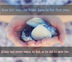 Rose fell into the Black Lake in her first year. Albus had never swam as fast as he did to save her. Submitted by: anon.