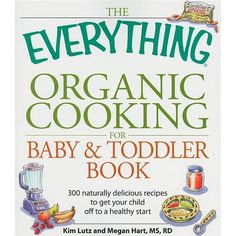 The Everything Organic Cooking for Baby and Toddler Book: 300 naturally delicious recipes to get your child off to a healthy start (Everything Series) by Kim Lutz, Megan Hart - I will have to check this out Toddler Books, Toddler Meals, Kids Meals, Toddler Recipes, Baby Books, Toddler Bed, Organic Cooking, Organic Recipes, Expecting Baby