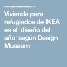 Vivienda para refugiados de IKEA es el 'diseño del año' según Design Museum
