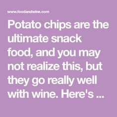 Potato chips are the ultimate snack food, and you may not realize this, but they go really well with wine. Here's how to pair potato chips and wine according to FW Executive Wine Editor Ray Isle. Pregnancy Plus, Wine Recipes, Snack Recipes, Garlic Chips, Chip Company, Kettle Chips, Natural Fertility, Fiber Diet, Sweet Wine
