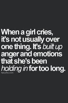 """""""When a girl cries,it's not usually over one thing. It's built up anger & emotions that she's been holding in for too long"""" Quotes Deep Feelings, Hurt Quotes, Real Quotes, Mood Quotes, Positive Quotes, Motivational Quotes, Life Quotes, Inspirational Quotes, Qoutes"""