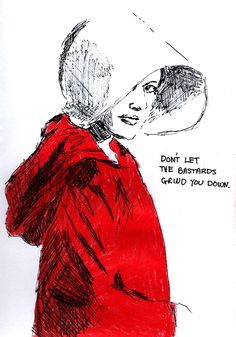 """""Don't let the bastards grind you down."" - The Handmaid's Tale """