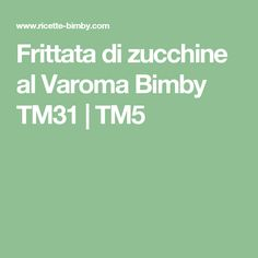 Frittata di zucchine al Varoma Bimby TM31 | TM5