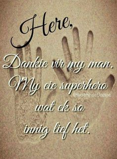 Afrikaanse Quotes, Losing A Loved One, Special Words, Love Ya, My Buddy, My Soulmate, Family Quotes, My Man, Psalms