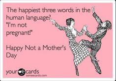 This exactly what I say to myself every Mother's Day. Phillip still gets me a Mother's Day card from Hunter and Zoey though haha.