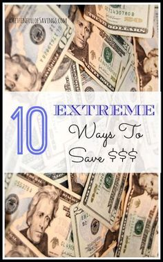 10 Extreme Ways To Save Money-a lot of these are not extreme at all, but may require you to take some extra time to adjust